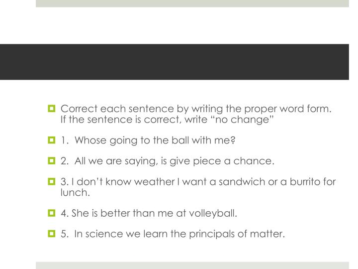 """Correct each sentence by writing the proper word form.  If the sentence is correct, write """"no change"""""""