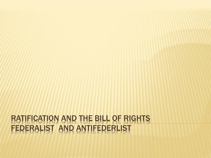 ratification and the bill of rights federalist and antifederlist n.
