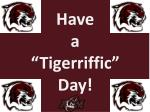 have a tigerriffic day