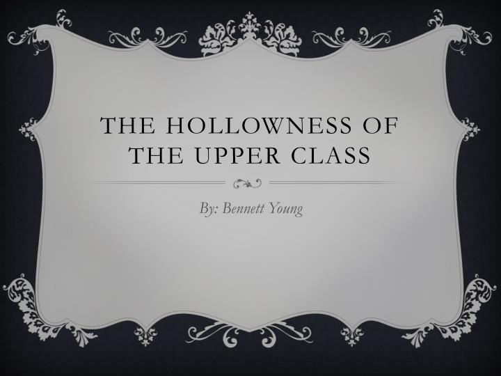 the hollowness of the upper class n.