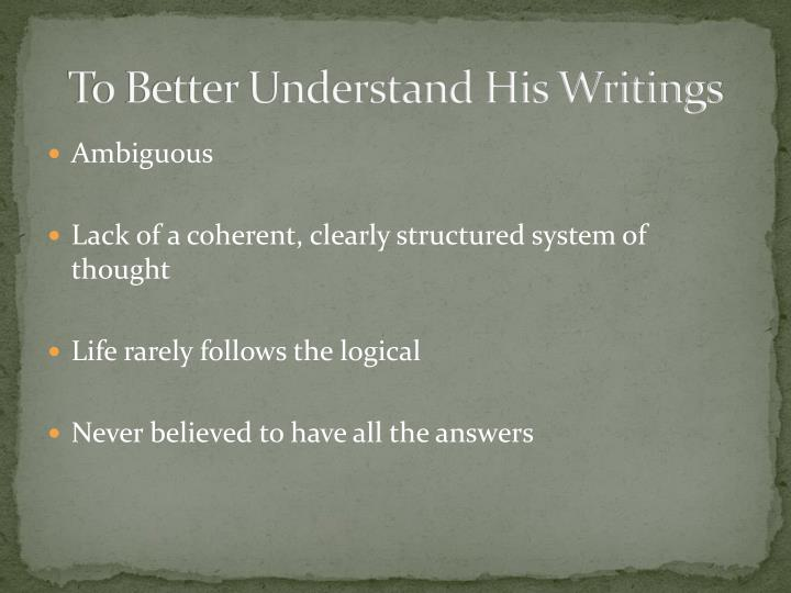 To better understand his writings