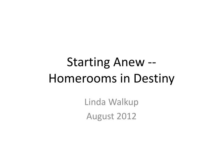 starting anew homerooms in destiny n.