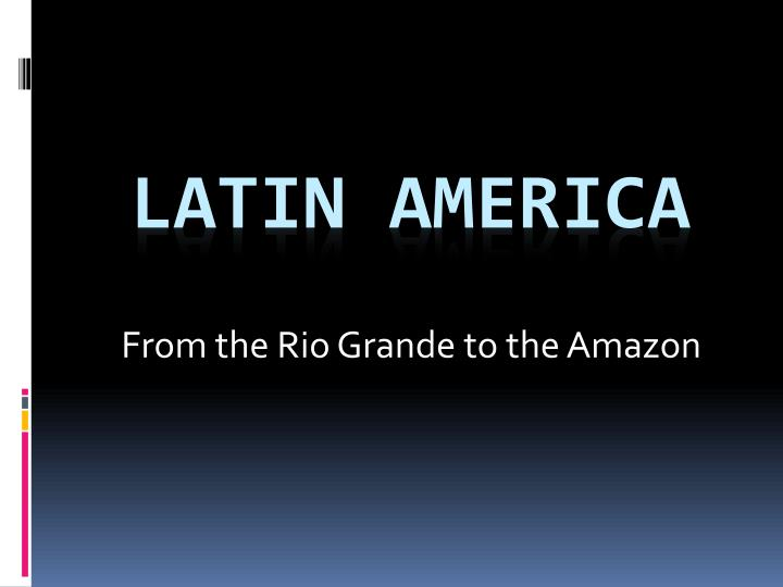 from the rio grande to the amazon n.