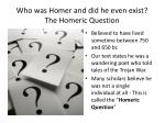 who was homer and did he even exist the homeric question