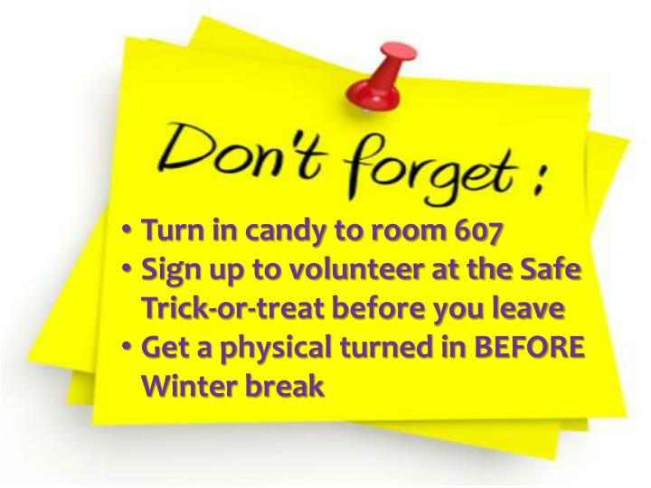 Turn in candy to room 607