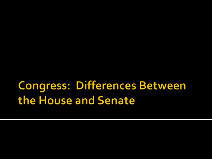 congress differences between the house and senate n.