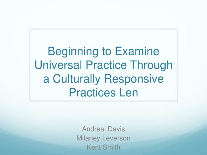 beginning to examine universal practice through a culturally responsive practices len n.