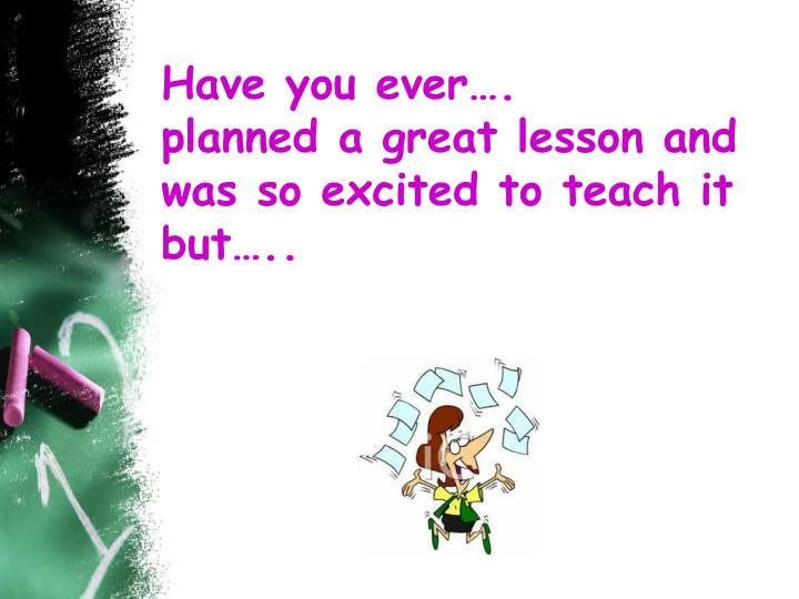 have you ever planned a great lesson and was so excited to teach it but n.
