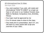 3 informational how to video due april 25th