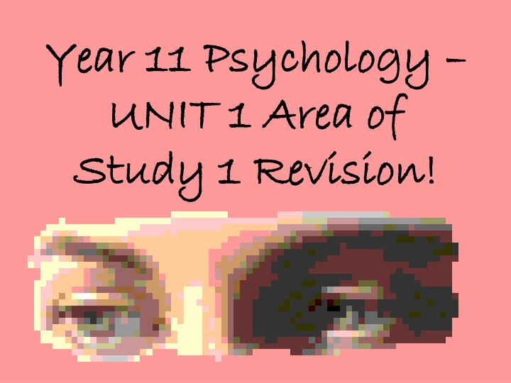 year 11 psychology unit 1 area of study 1 revision n.