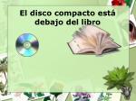 el disco compacto est debajo del libro