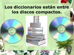 los diccionarios est n entre los discos compactos
