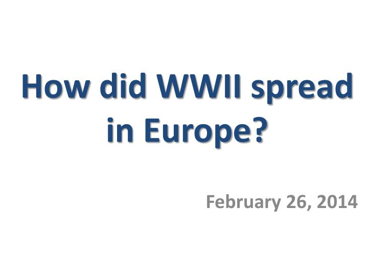 how did wwii spread in europe n.