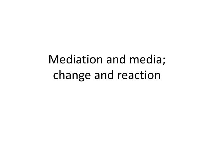 mediation and media change and reaction n.