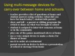using multi message devices for carry over between home and schools