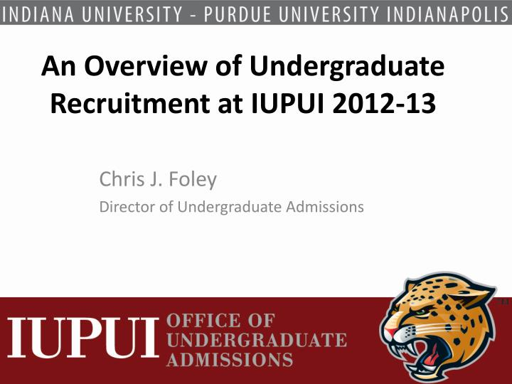 an overview of undergraduate recruitment at iupui 2012 13 n.