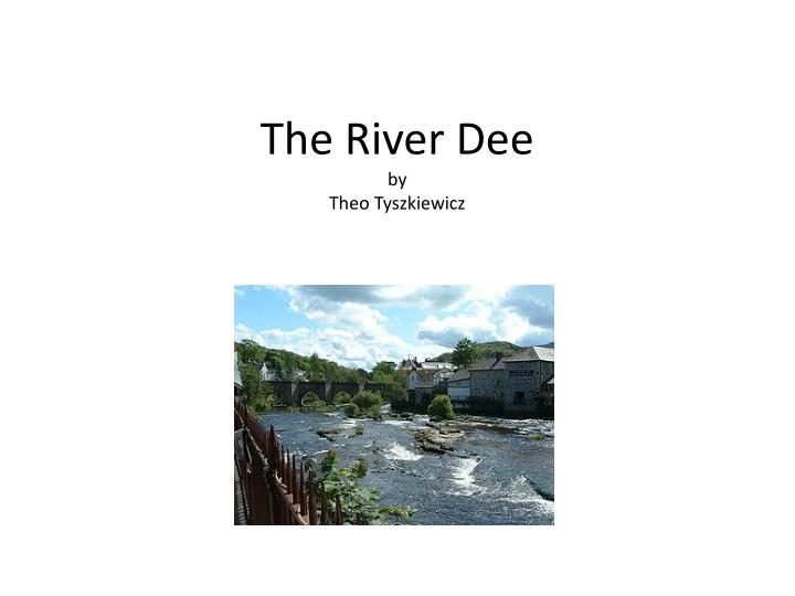 the river dee by theo tyszkiewicz n.