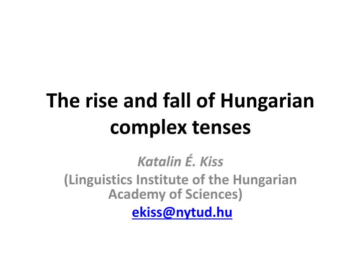 the rise and fall of hungarian complex tenses n.