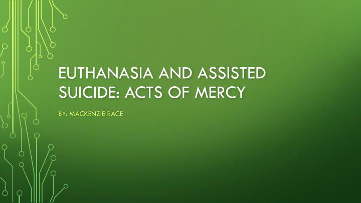 euthanasia and assisted suicide acts of mercy n.
