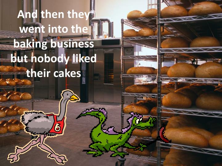 And then they went into the baking business
