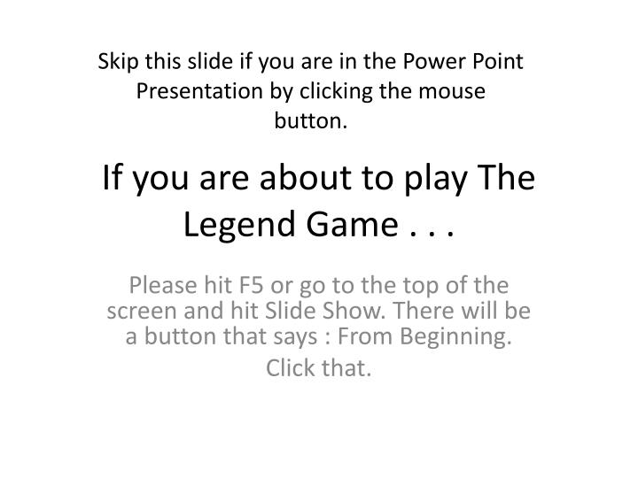 if you are about to play the legend game n.