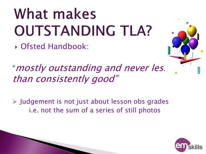 What makes  OUTSTANDING TLA?