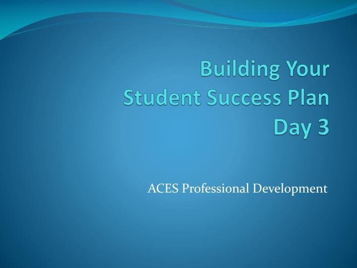 building your student success plan day 3 n.