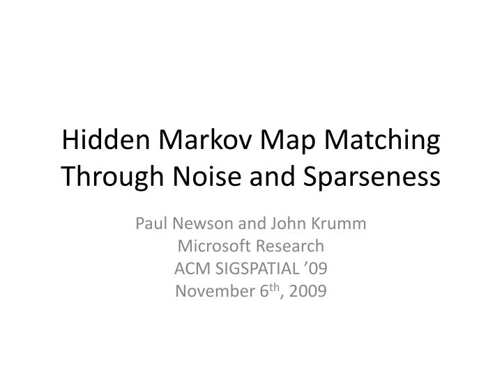 hidden markov map matching through noise and sparseness n.