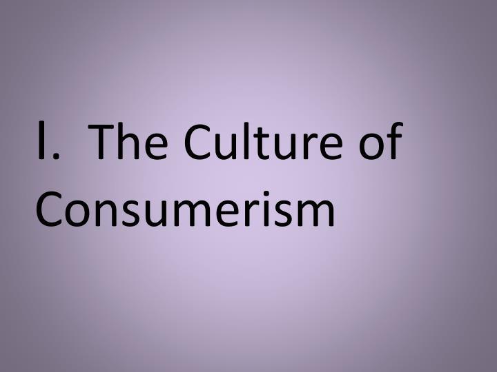I the culture of consumerism