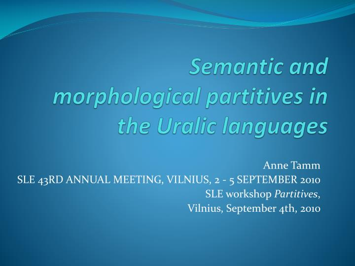 semantic and morphological partitives in the uralic languages n.