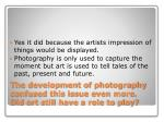 the development of photography confused this issue even more did art still have a role to play
