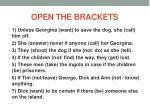 open the brackets
