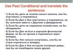 use past conditional and translate the sentences