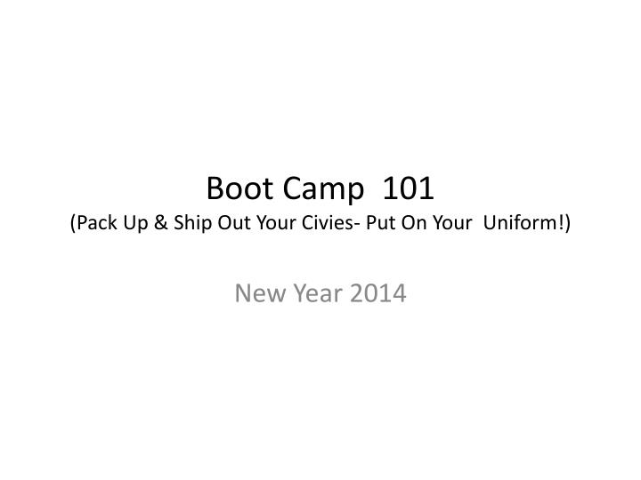 boot camp 101 pack up ship out your civies put on your uniform n.