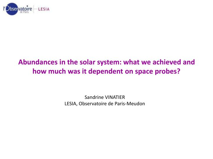 abundances in the solar system what we achieved and how much was it dependent on space probes n.