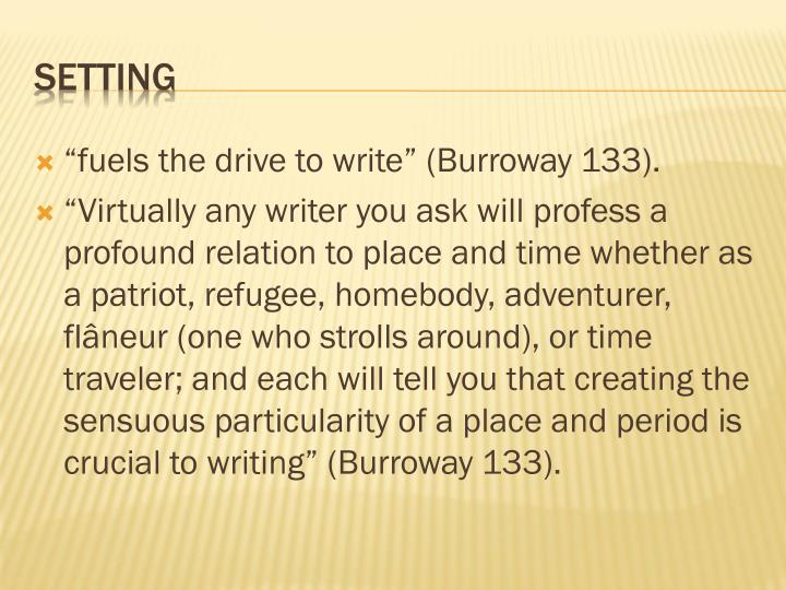 """fuels the drive to write"" (Burroway 133)."