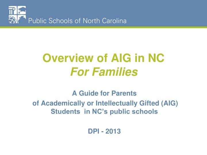 overview of aig in nc for families n.