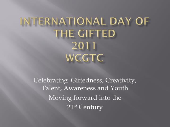 international day of the gifted 2011 wcgtc n.