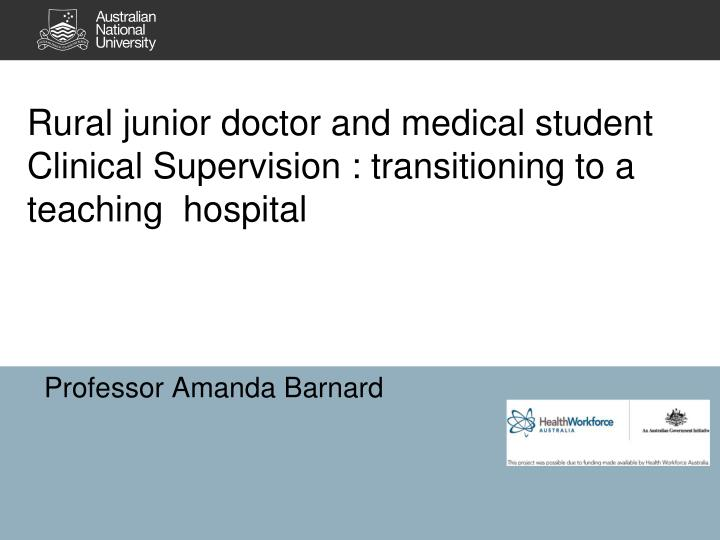 rural junior doctor and medical student clinical supervision transitionin g to a teaching hospital n.