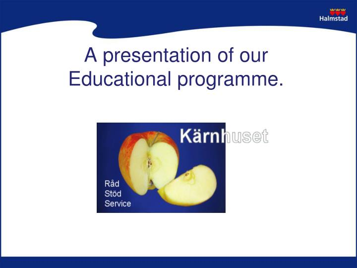 a presentation of our educational programme n.