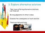 3 explore alternative solutions