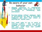 be aware of your own behavior