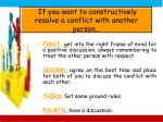 if you want to constructively resolve a conflict with another person