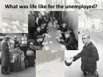 what was life like for the unemployed1