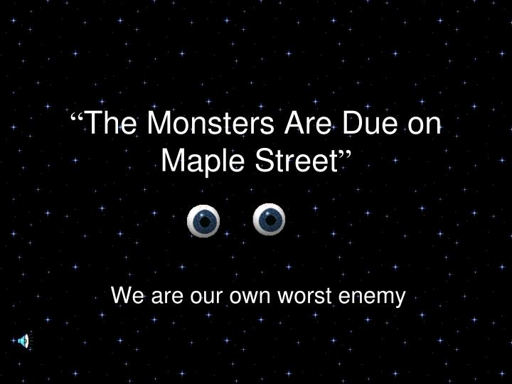 the monsters are due on maple street n.