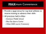 max imum convenience