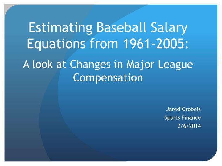 estimating baseball salary equations from 1961 2005 a look at changes in major league compensation n.