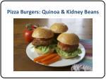 pizza burgers quinoa kidney beans