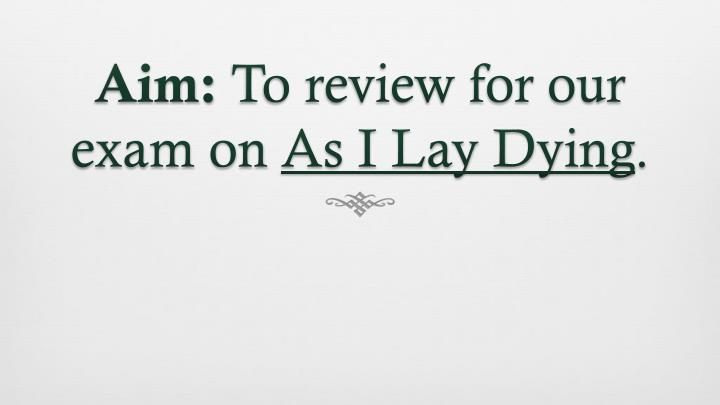 aim to review for our exam on as i lay dying n.