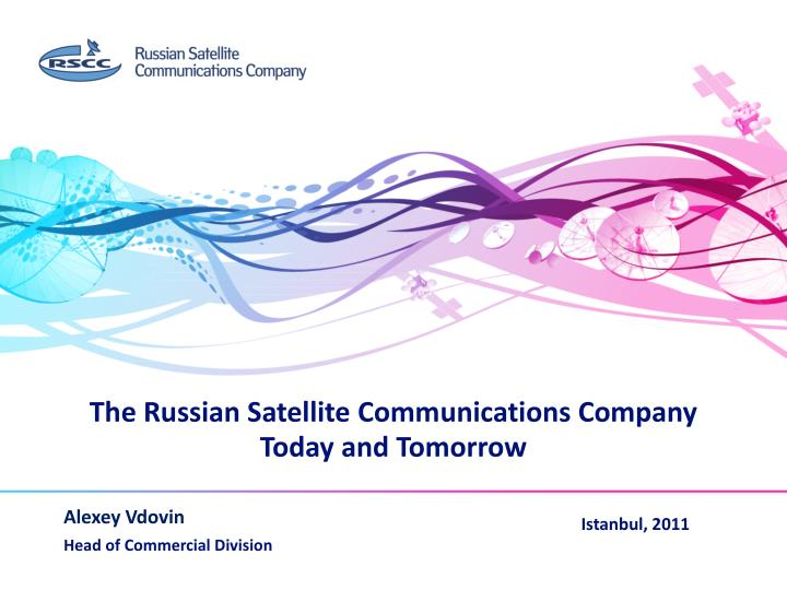 the russian satellite communications company today and tomorrow n.